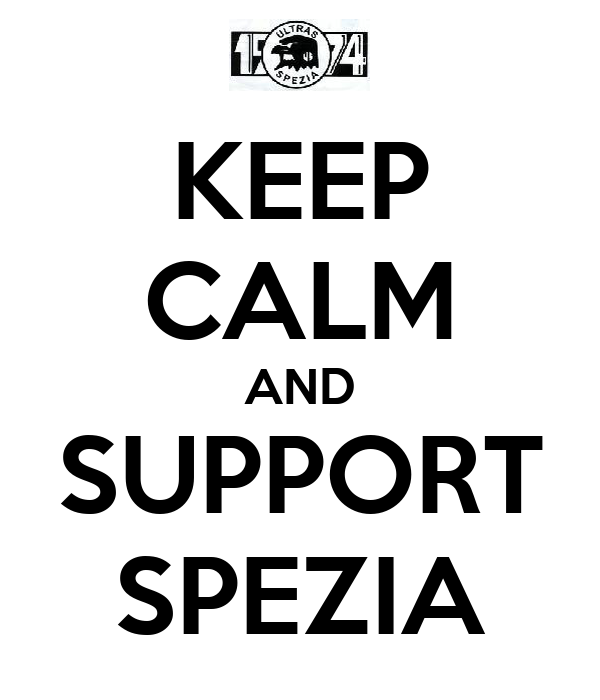 KEEP CALM AND SUPPORT SPEZIA
