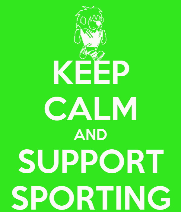 KEEP CALM AND SUPPORT SPORTING