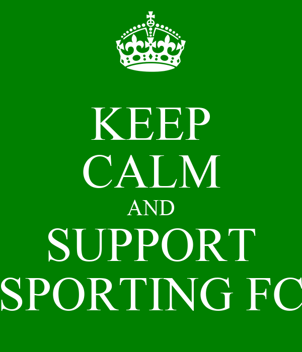 KEEP CALM AND SUPPORT SPORTING FC