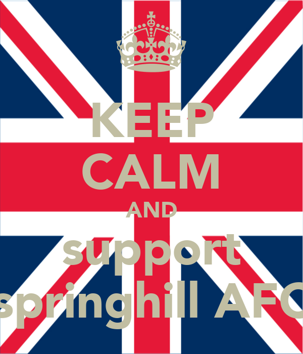 KEEP CALM AND support springhill AFC