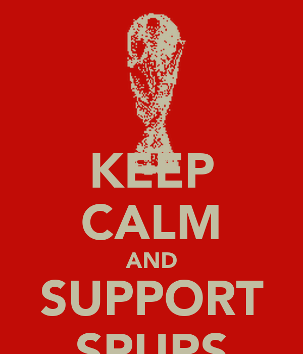 KEEP CALM AND SUPPORT SPURS