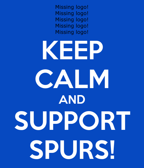 KEEP CALM AND SUPPORT SPURS!
