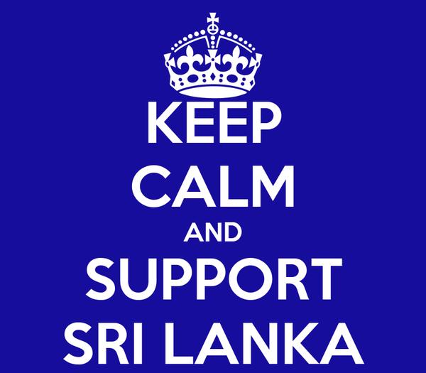 KEEP CALM AND SUPPORT SRI LANKA