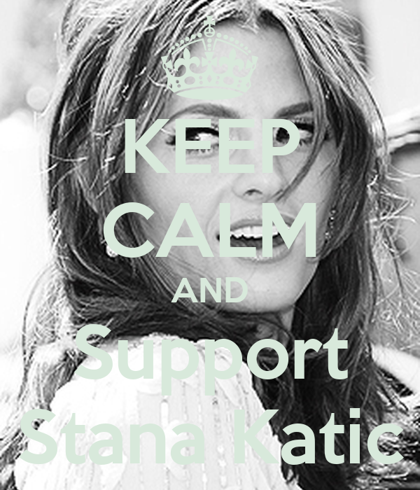KEEP CALM AND Support Stana Katic