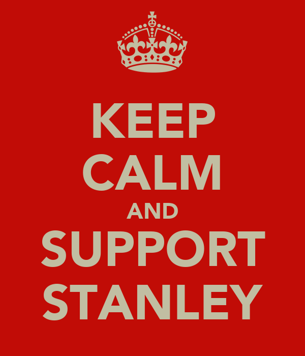 KEEP CALM AND SUPPORT STANLEY