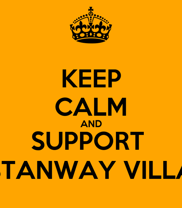 KEEP CALM AND SUPPORT  STANWAY VILLA