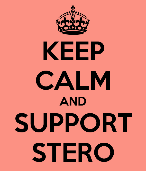 KEEP CALM AND SUPPORT STERO
