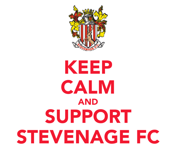 KEEP CALM AND SUPPORT STEVENAGE FC