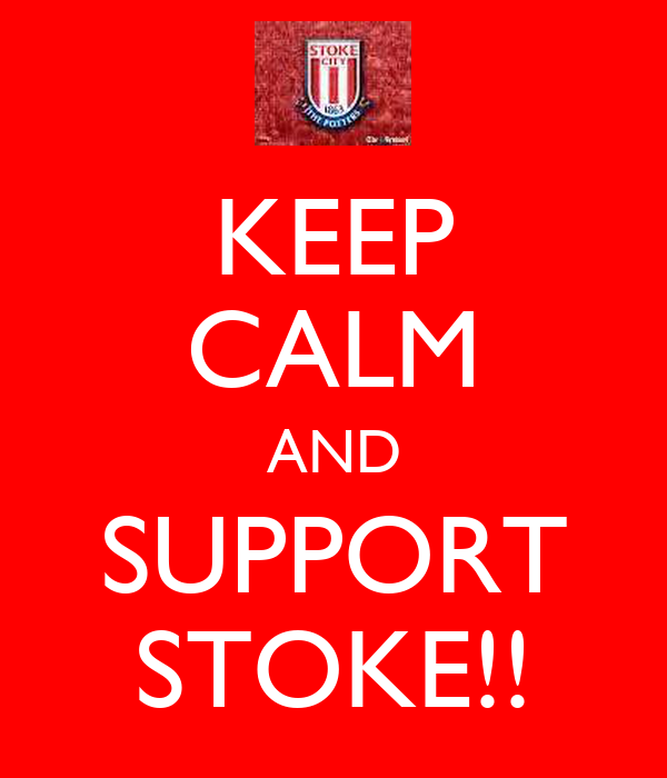 KEEP CALM AND SUPPORT STOKE!!