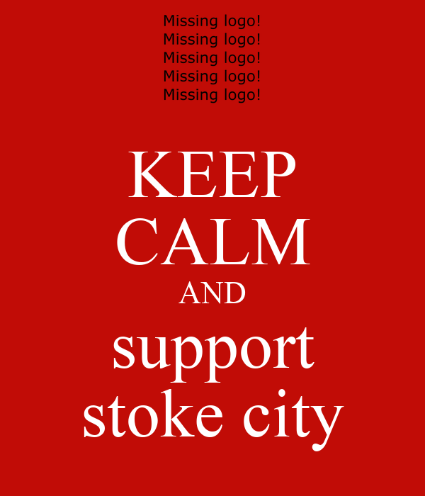 KEEP CALM AND support stoke city