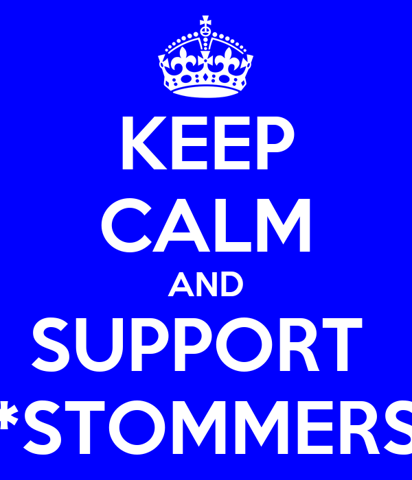 KEEP CALM AND SUPPORT  *STOMMERS