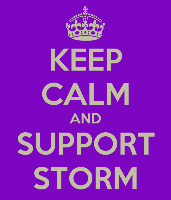 KEEP CALM AND SUPPORT STORM