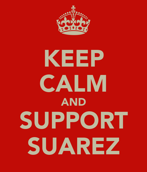 KEEP CALM AND SUPPORT SUAREZ
