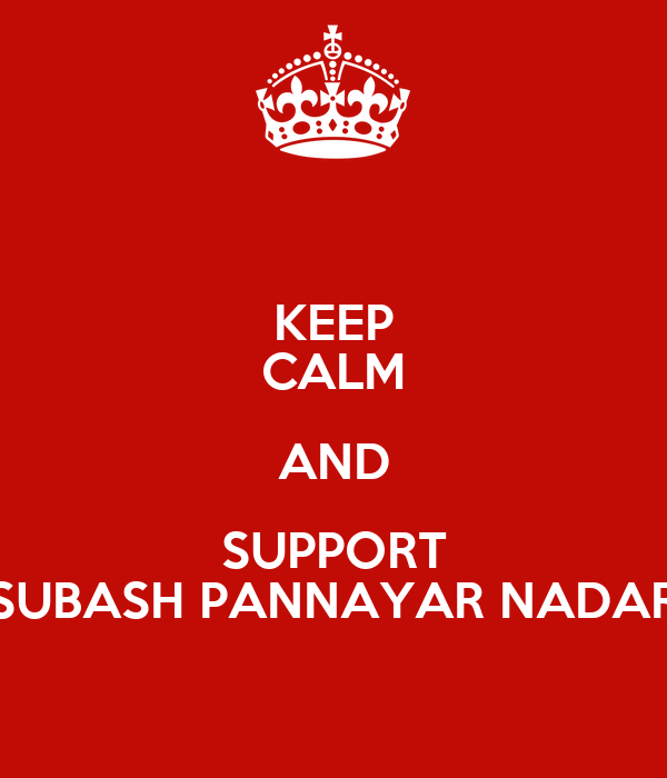 KEEP CALM AND SUPPORT SUBASH PANNAYAR NADAR