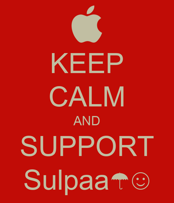 KEEP CALM AND SUPPORT Sulpaa☂☺