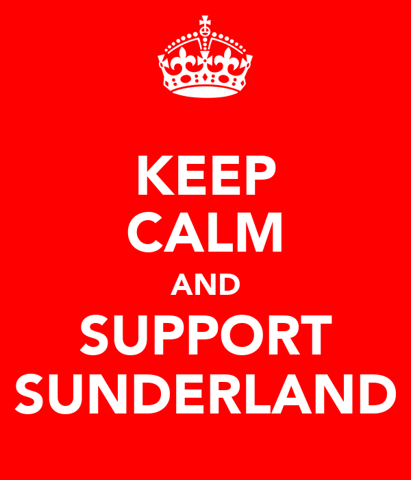 KEEP CALM AND SUPPORT SUNDERLAND