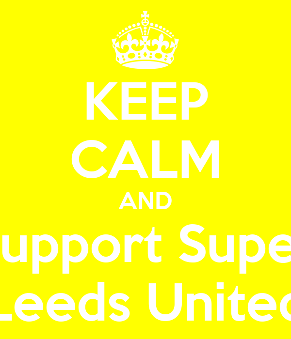 https://sd.keepcalm-o-matic.co.uk/i-w600/keep-calm-and-support-super-leeds-united.jpg