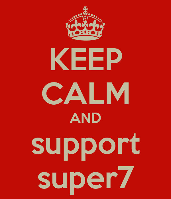 KEEP CALM AND support super7