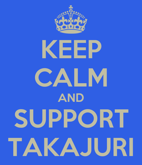 KEEP CALM AND SUPPORT TAKAJURI