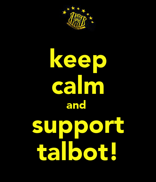 keep calm and  support talbot!