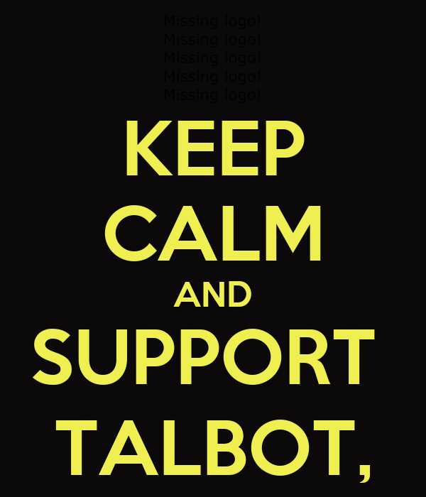 KEEP CALM AND SUPPORT  TALBOT,