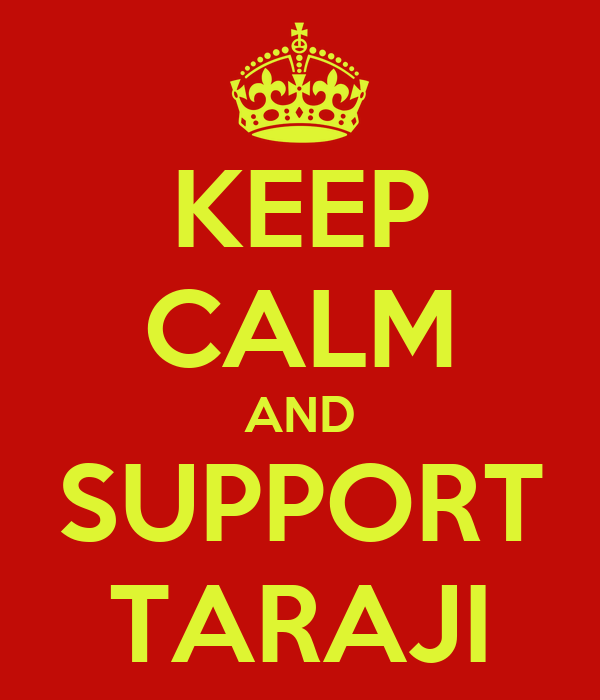 KEEP CALM AND SUPPORT TARAJI