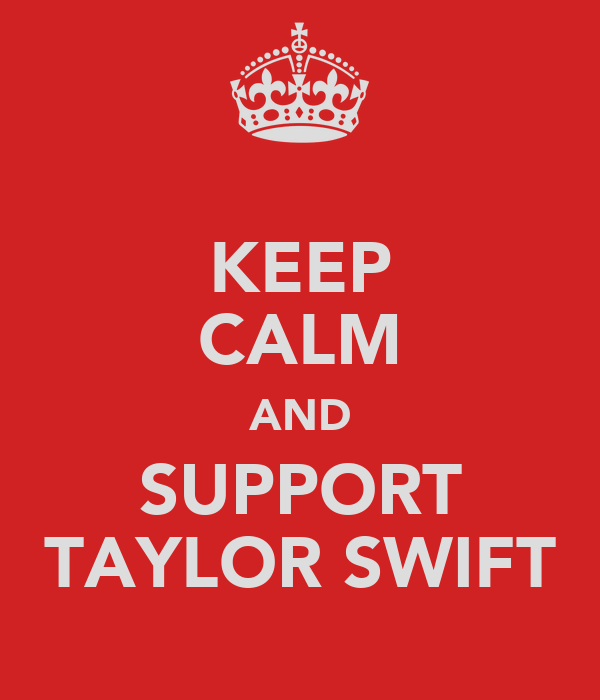 KEEP CALM AND SUPPORT TAYLOR SWIFT