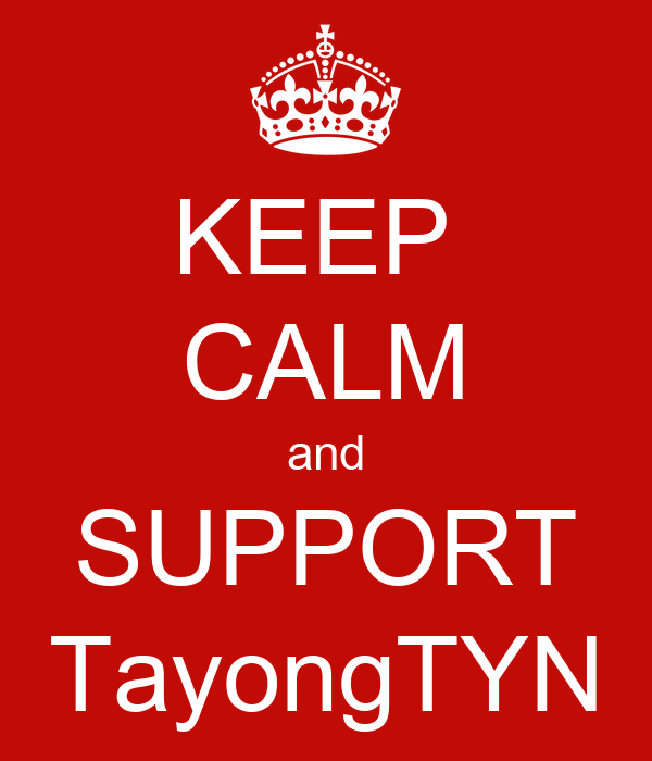 KEEP  CALM and SUPPORT TayongTYN