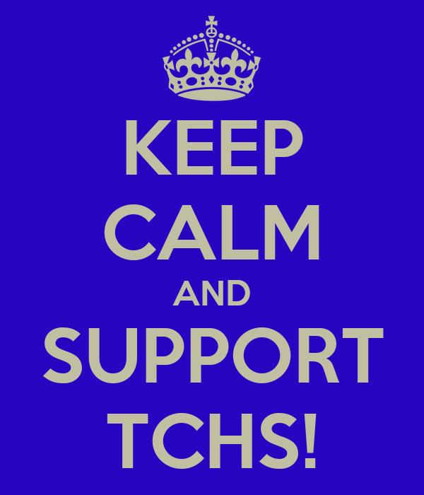 KEEP CALM AND SUPPORT TCHS!