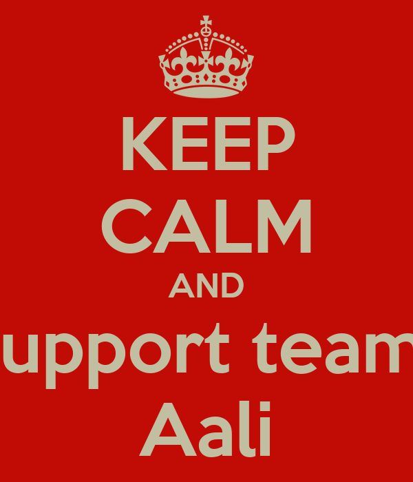 KEEP CALM AND support team  Aali