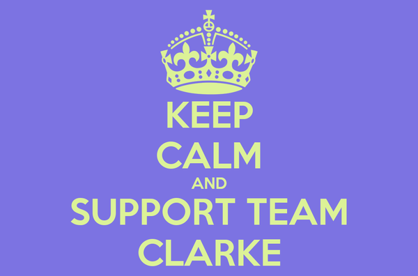 KEEP CALM AND SUPPORT TEAM CLARKE