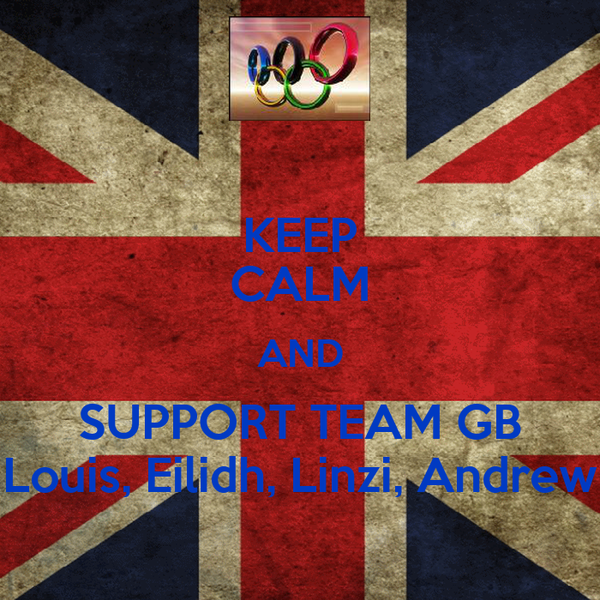 KEEP CALM AND SUPPORT TEAM GB Louis, Eilidh, Linzi, Andrew