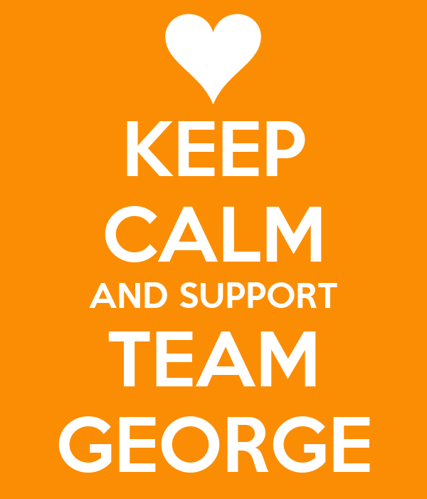 KEEP CALM AND SUPPORT TEAM GEORGE