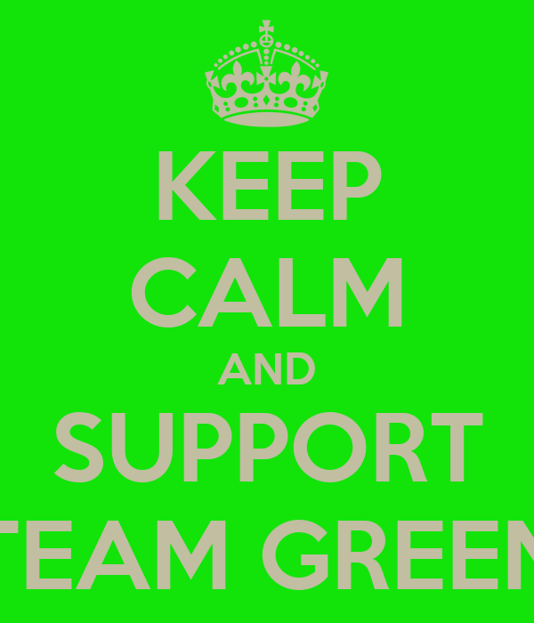 KEEP CALM AND SUPPORT TEAM GREEN