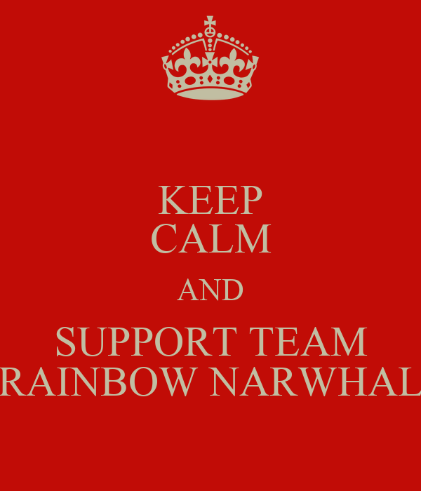 KEEP CALM AND SUPPORT TEAM RAINBOW NARWHAL