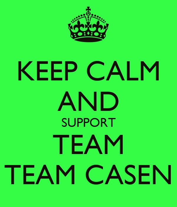KEEP CALM AND SUPPORT TEAM TEAM CASEN