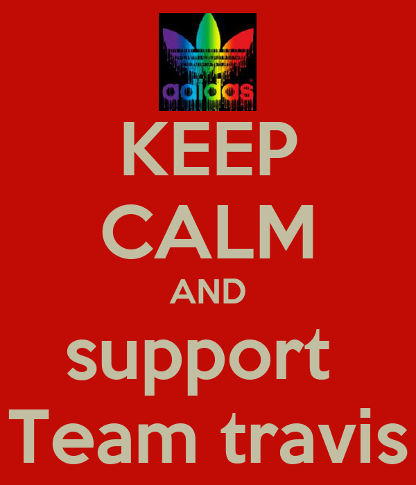 KEEP CALM AND support  Team travis