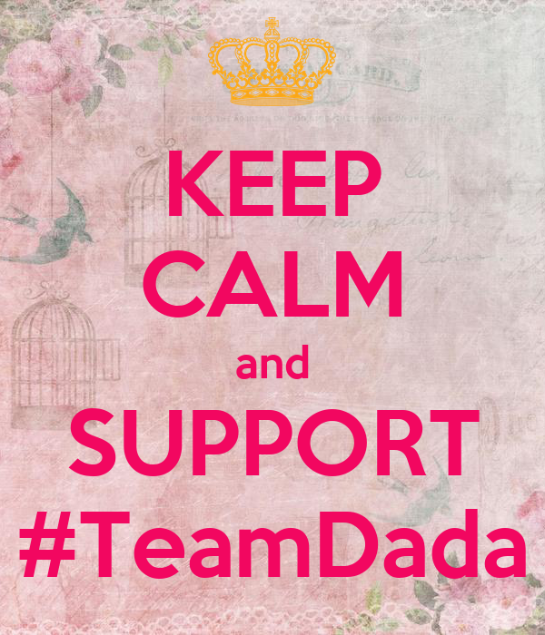 KEEP CALM and SUPPORT #TeamDada