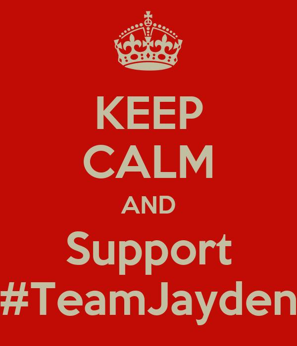 KEEP CALM AND Support #TeamJayden