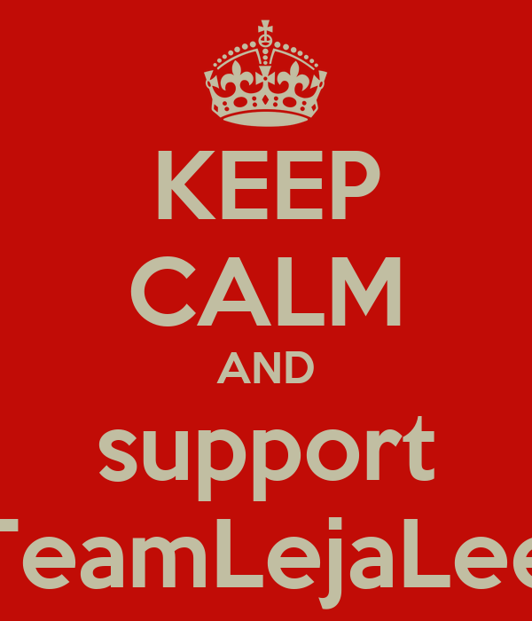 KEEP CALM AND support #TeamLejaLee#