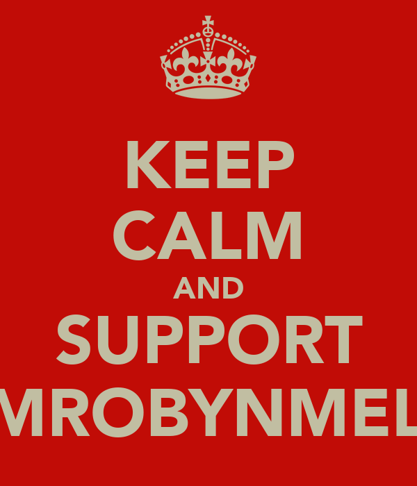 KEEP CALM AND SUPPORT TEAMROBYNMELLOR