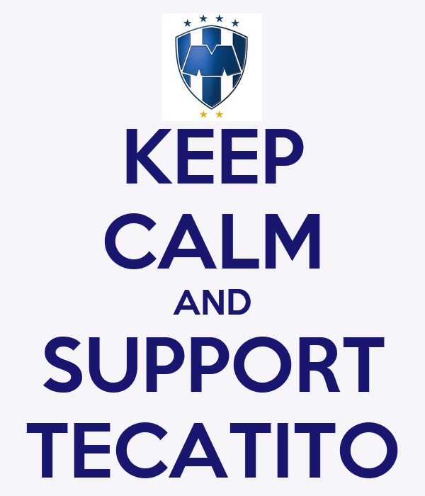 KEEP CALM AND SUPPORT TECATITO