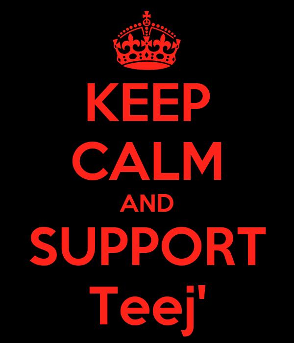 KEEP CALM AND SUPPORT Teej'