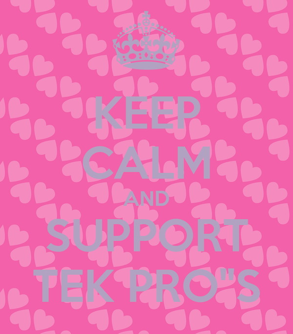 "KEEP CALM AND SUPPORT TEK PRO""S"