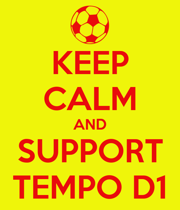KEEP CALM AND SUPPORT TEMPO D1