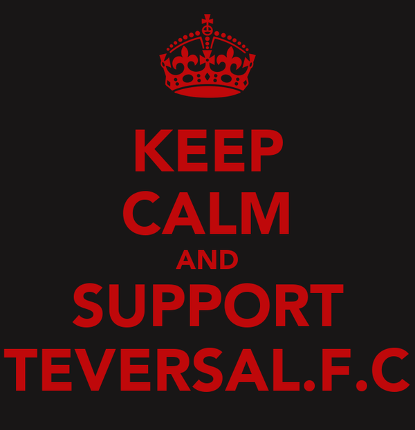 KEEP CALM AND SUPPORT TEVERSAL.F.C