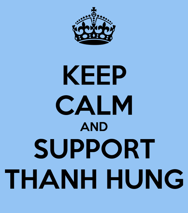 KEEP CALM AND SUPPORT THANH HUNG