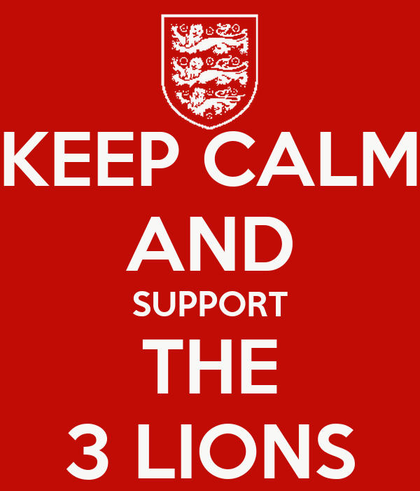 KEEP CALM AND SUPPORT THE 3 LIONS