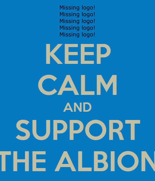 KEEP CALM AND SUPPORT THE ALBION