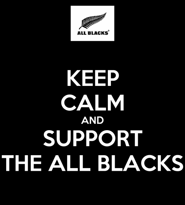 KEEP CALM AND SUPPORT THE ALL BLACKS